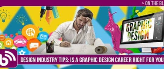 DESIGN INDUSTRY TIPS: IS A GRAPHIC DESIGN CAREER RIGHT FOR YOU?