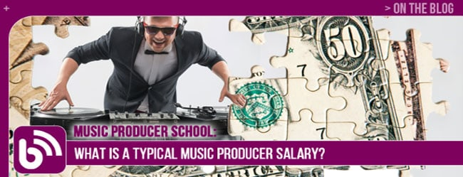 MUSIC PRODUCER SCHOOL: WHAT IS A TYPICAL MUSIC PRODUCER SALARY?
