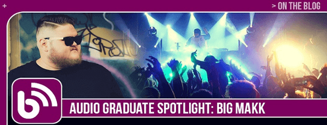 Audio Graduate Spotlight: Big Makk Shares His Recipe for Success
