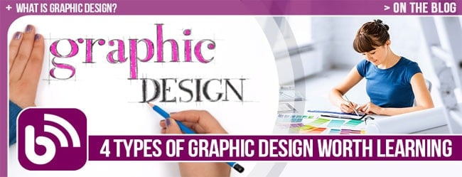 WHAT IS GRAPHIC DESIGN? 4 TYPES OF GRAPHIC DESIGN WORTH LEARNING