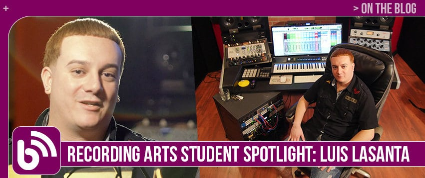 Luis Lasanta – Student Spotlight, Recording Arts & Show Production