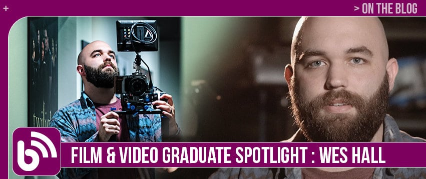 Wes Hall: Graduate Spotlight – Digital Filmmaking & Video Production