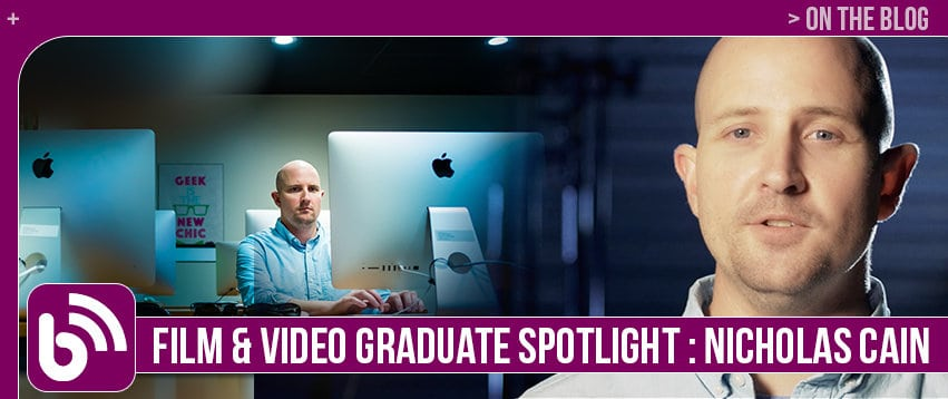 Nicholas Cain: Graduate – Digital Filmmaking & Video Production