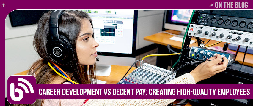 Career Development VS Decent Pay: Creating High Quality Employees