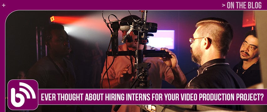 Ever Thought About Hiring Interns for Your Video Production Project?