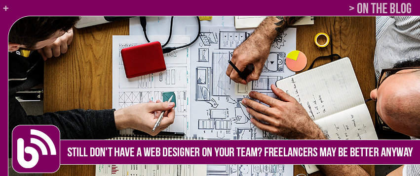 Still Don't Have A Web Designer on Your Team? Freelancers May Be Better Anyway