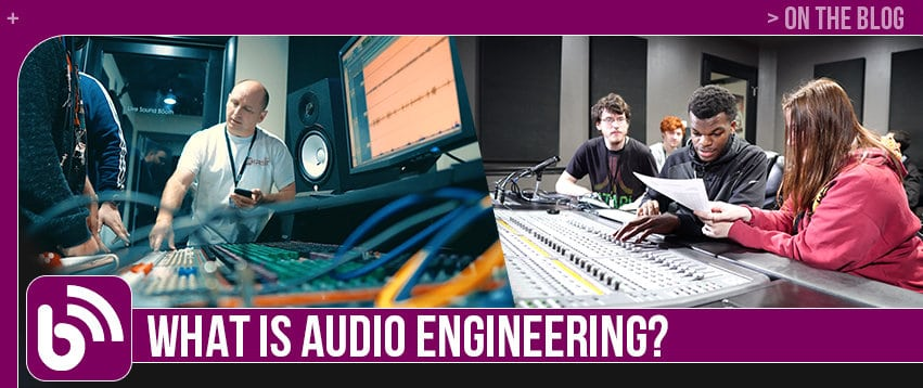 What Is Audio Engineering?