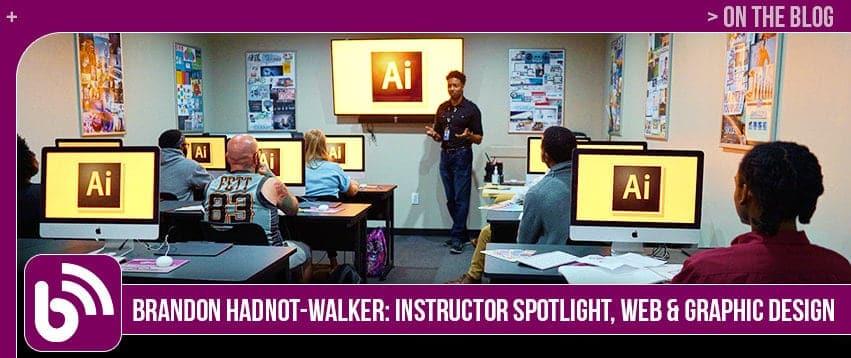 Brandon Hadnot-Walker: Instructor Spotlight, Web & Graphic Design