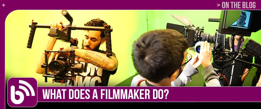 What Does A Filmmaker Do?