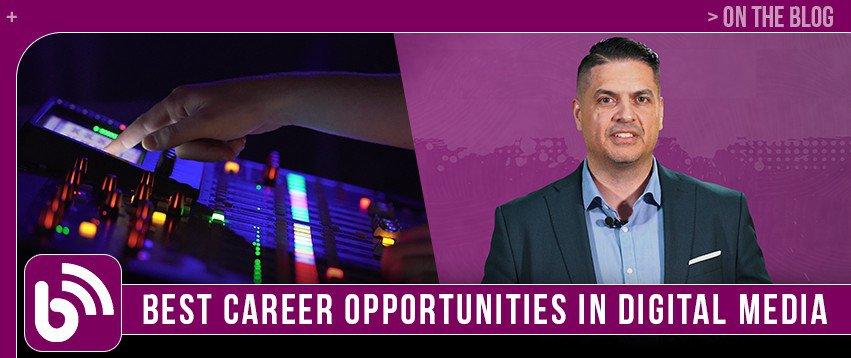 Best Career Opportunities 2020 in the Digital Media Industry